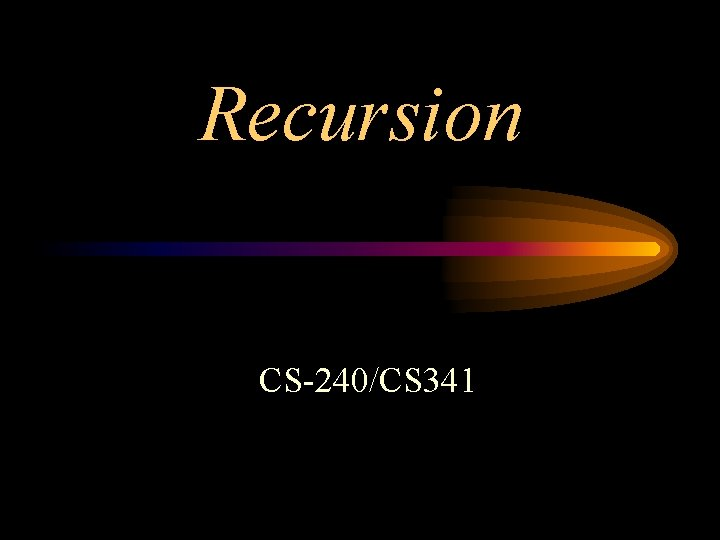 Recursion CS-240/CS 341