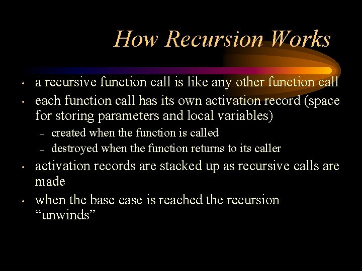 How Recursion Works • • a recursive function call is like any other function