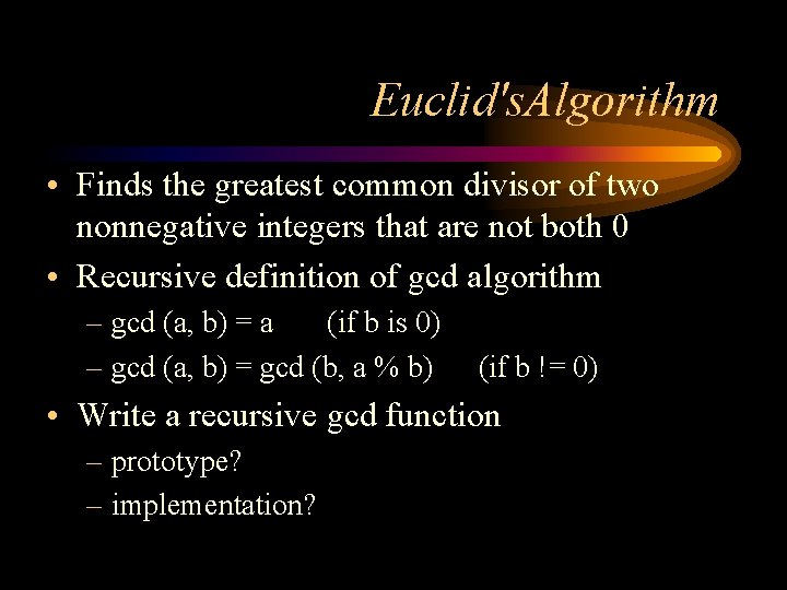 Euclid's. Algorithm • Finds the greatest common divisor of two nonnegative integers that are