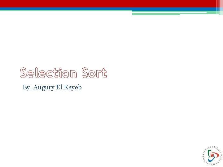 Selection Sort By: Augury El Rayeb