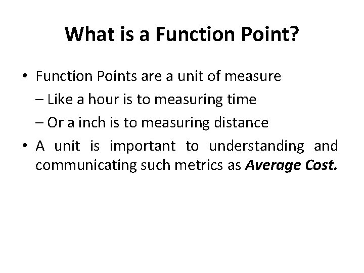 What is a Function Point? • Function Points are a unit of measure –