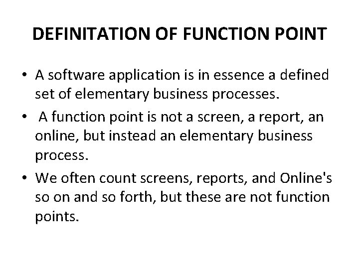 DEFINITATION OF FUNCTION POINT • A software application is in essence a defined set