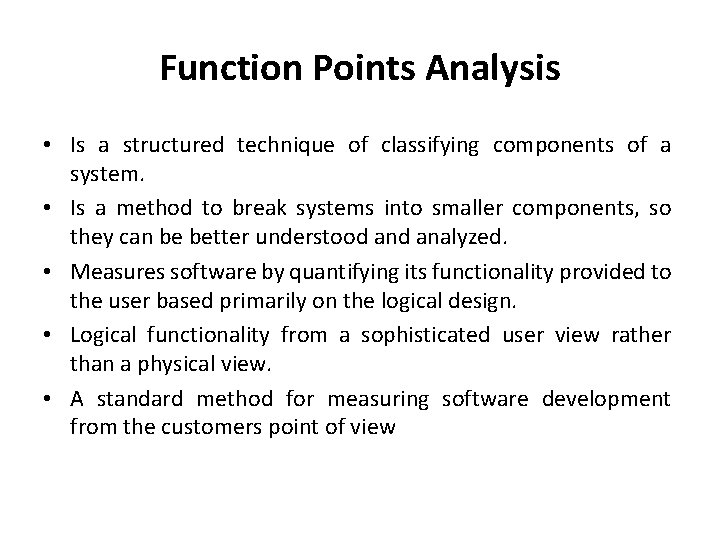 Function Points Analysis • Is a structured technique of classifying components of a system.