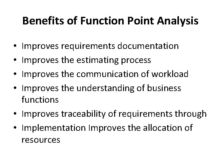 Benefits of Function Point Analysis Improves requirements documentation Improves the estimating process Improves the