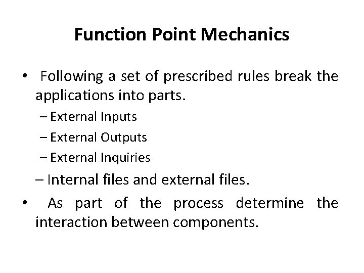 Function Point Mechanics • Following a set of prescribed rules break the applications into