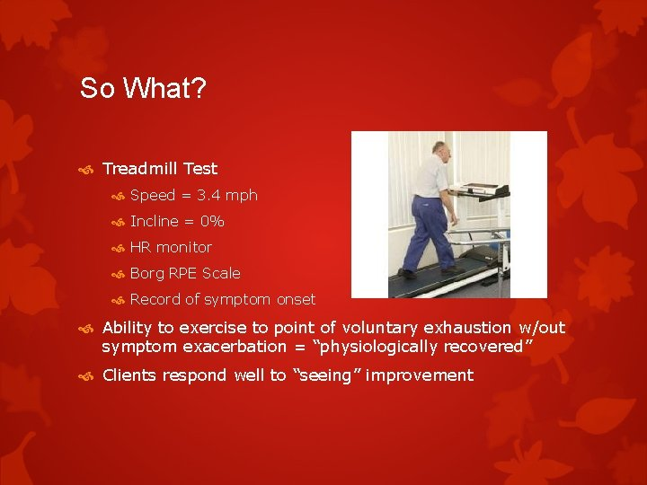 So What? Treadmill Test Speed = 3. 4 mph Incline = 0% HR monitor