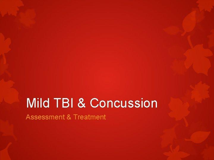 Mild TBI & Concussion Assessment & Treatment