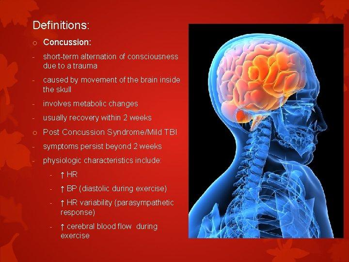Definitions: o Concussion: - short-term alternation of consciousness due to a trauma - caused