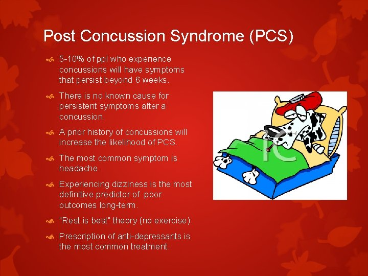 Post Concussion Syndrome (PCS) 5 -10% of ppl who experience concussions will have symptoms