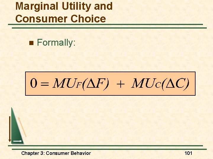 Marginal Utility and Consumer Choice n Formally: Chapter 3: Consumer Behavior 101