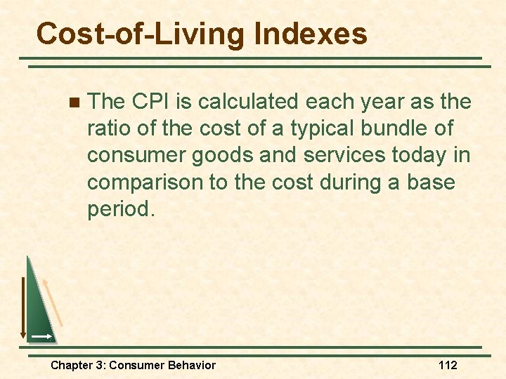 Cost-of-Living Indexes n The CPI is calculated each year as the ratio of the