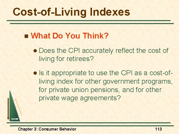 Cost-of-Living Indexes n What Do You Think? l Does the CPI accurately reflect the