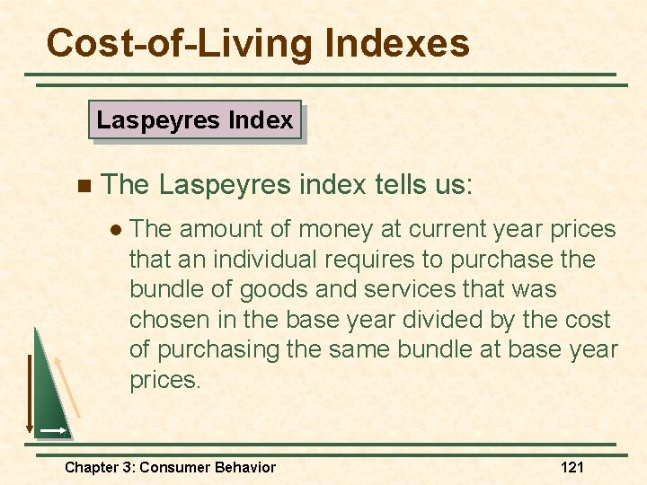 Cost-of-Living Indexes Laspeyres Index n The Laspeyres index tells us: l The amount of
