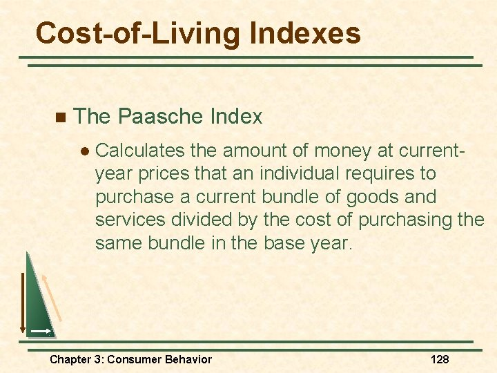 Cost-of-Living Indexes n The Paasche Index l Calculates the amount of money at currentyear