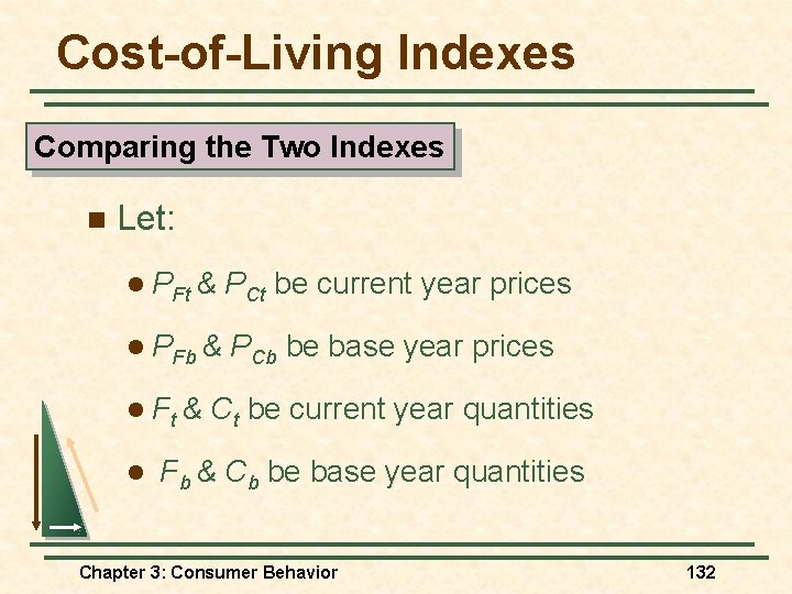 Cost-of-Living Indexes Comparing the Two Indexes n Let: l PFt & PCt be current