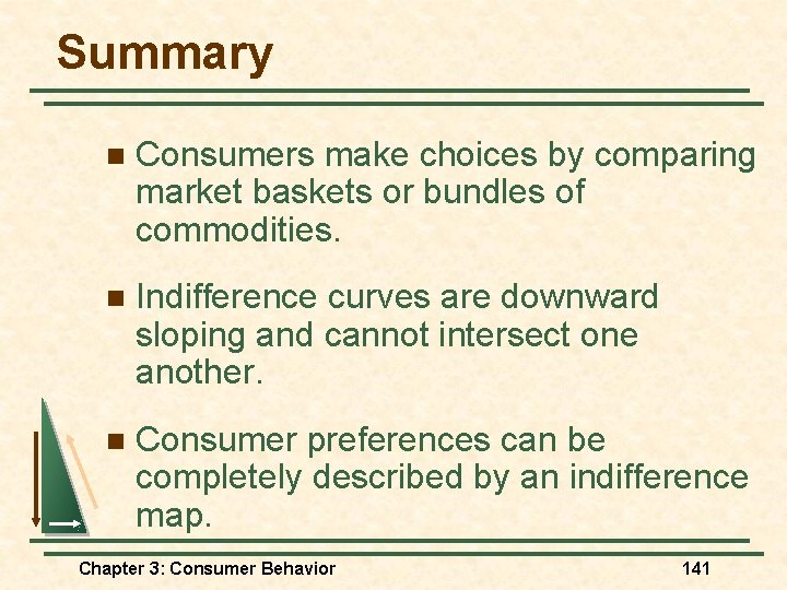 Summary n Consumers make choices by comparing market baskets or bundles of commodities. n