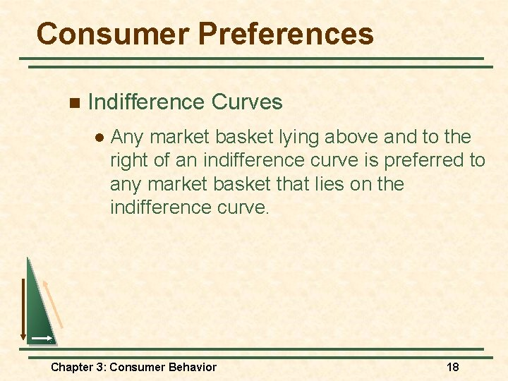 Consumer Preferences n Indifference Curves l Any market basket lying above and to the