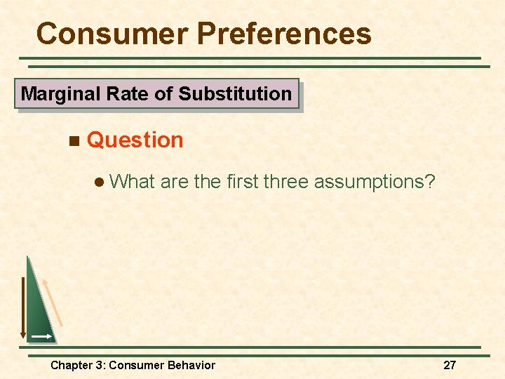 Consumer Preferences Marginal Rate of Substitution n Question l What are the first three