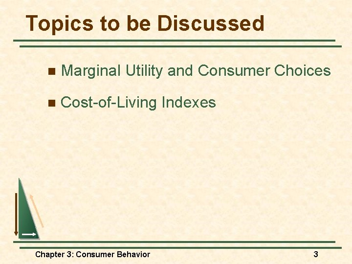 Topics to be Discussed n Marginal Utility and Consumer Choices n Cost-of-Living Indexes Chapter