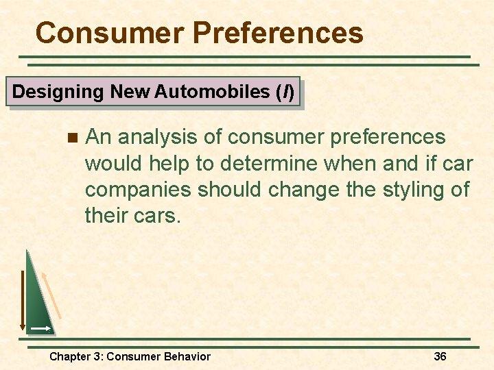 Consumer Preferences Designing New Automobiles (I) n An analysis of consumer preferences would help