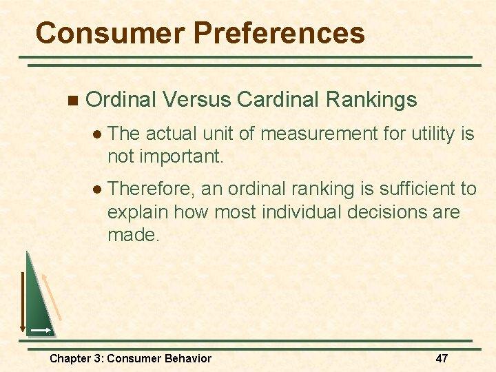Consumer Preferences n Ordinal Versus Cardinal Rankings l The actual unit of measurement for