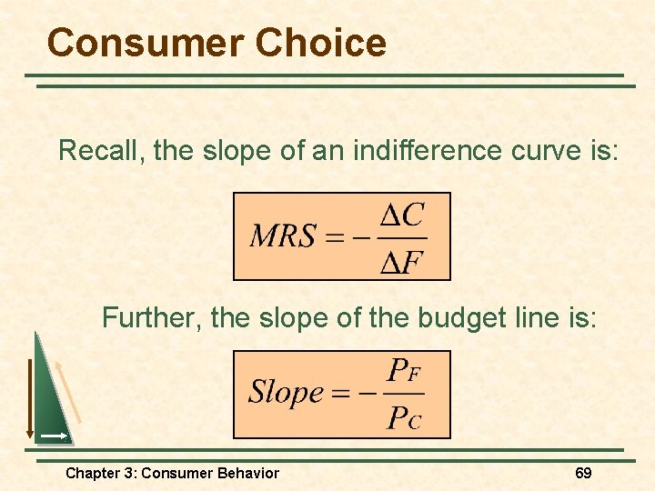 Consumer Choice Recall, the slope of an indifference curve is: Further, the slope of