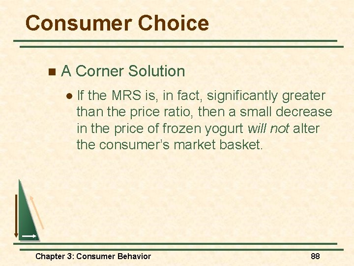 Consumer Choice n A Corner Solution l If the MRS is, in fact, significantly