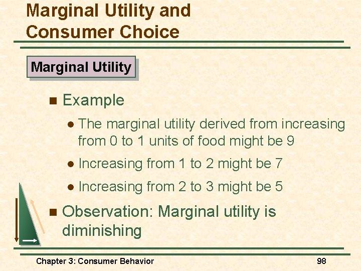 Marginal Utility and Consumer Choice Marginal Utility n n Example l The marginal utility