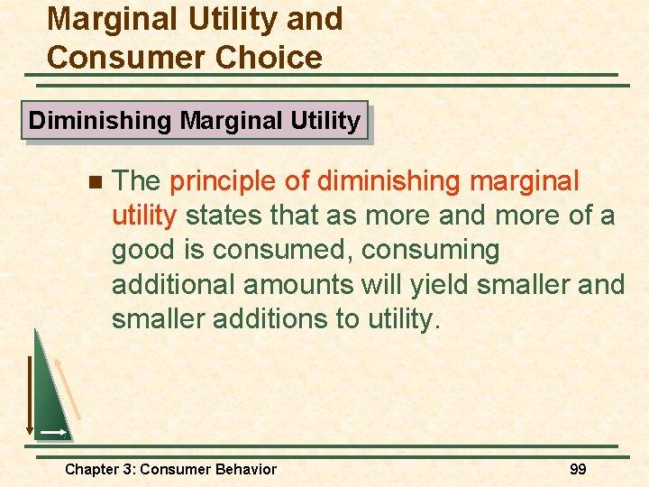Marginal Utility and Consumer Choice Diminishing Marginal Utility n The principle of diminishing marginal