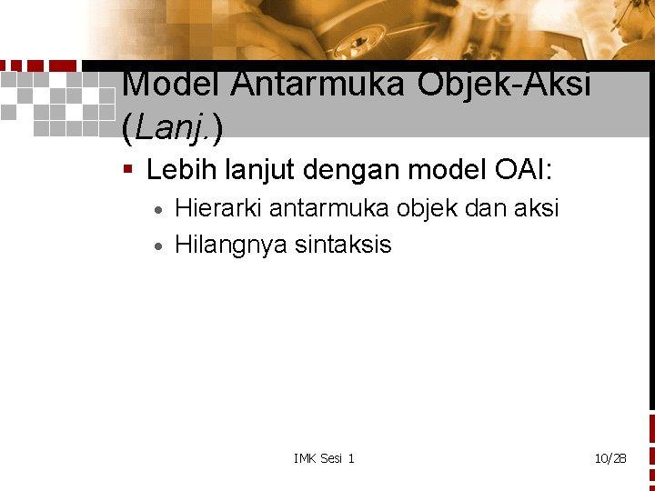 Model Antarmuka Objek-Aksi (Lanj. ) § Lebih lanjut dengan model OAI: Hierarki antarmuka objek