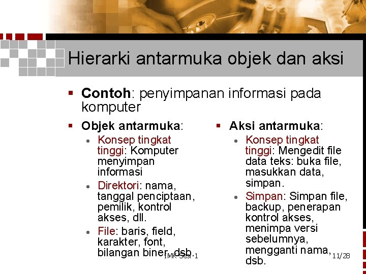 Hierarki antarmuka objek dan aksi § Contoh: penyimpanan informasi pada komputer § Objek antarmuka: