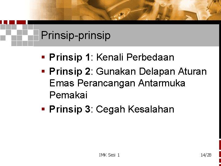 Prinsip-prinsip § Prinsip 1: Kenali Perbedaan § Prinsip 2: Gunakan Delapan Aturan Emas Perancangan