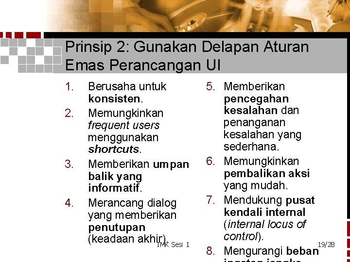 Prinsip 2: Gunakan Delapan Aturan Emas Perancangan UI 1. 2. 3. 4. Berusaha untuk