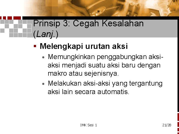 Prinsip 3: Cegah Kesalahan (Lanj. ) § Melengkapi urutan aksi Memungkinkan penggabungkan aksi menjadi