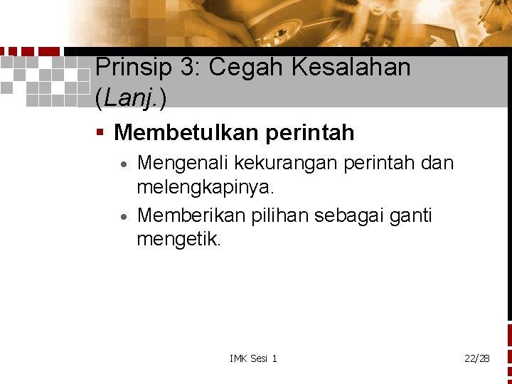 Prinsip 3: Cegah Kesalahan (Lanj. ) § Membetulkan perintah Mengenali kekurangan perintah dan melengkapinya.
