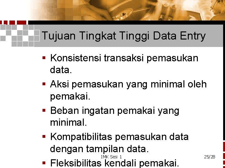 Tujuan Tingkat Tinggi Data Entry § Konsistensi transaksi pemasukan data. § Aksi pemasukan yang