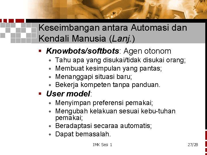 Keseimbangan antara Automasi dan Kendali Manusia (Lanj. ) § Knowbots/softbots: Agen otonom · ·