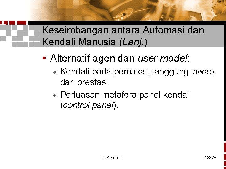 Keseimbangan antara Automasi dan Kendali Manusia (Lanj. ) § Alternatif agen dan user model: