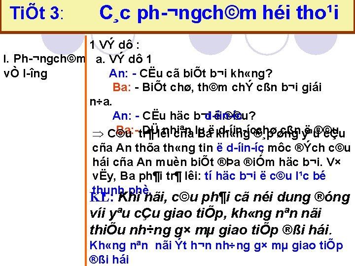 TiÕt 3: C¸c ph ¬ngch©m héi tho¹i 1 VÝ dô : I. Ph ¬ngch©m