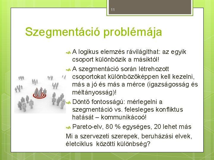 11 Szegmentáció problémája A logikus elemzés rávilágíthat: az egyik csoport különbözik a másiktól! A