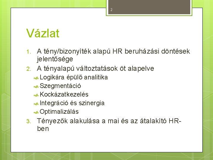 2 Vázlat 1. 2. A tény/bizonyíték alapú HR beruházási döntések jelentősége A tényalapú változtatások