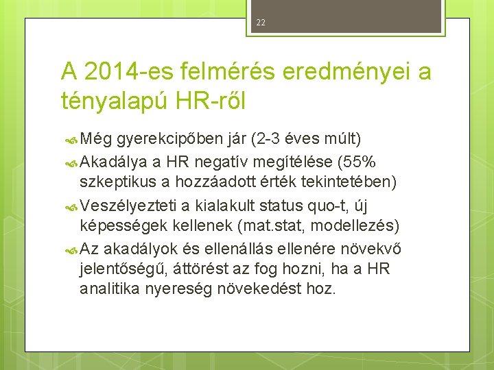 22 A 2014 -es felmérés eredményei a tényalapú HR-ről Még gyerekcipőben jár (2 -3