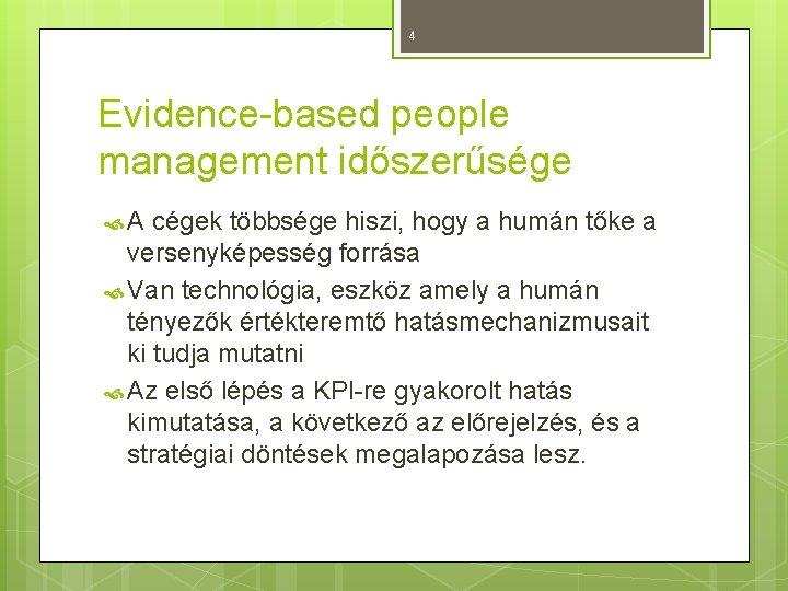 4 Evidence-based people management időszerűsége A cégek többsége hiszi, hogy a humán tőke a