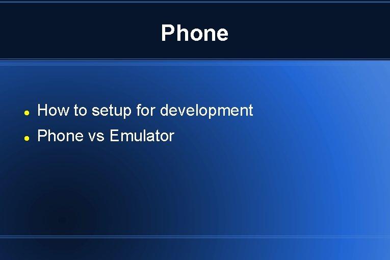 Phone How to setup for development Phone vs Emulator