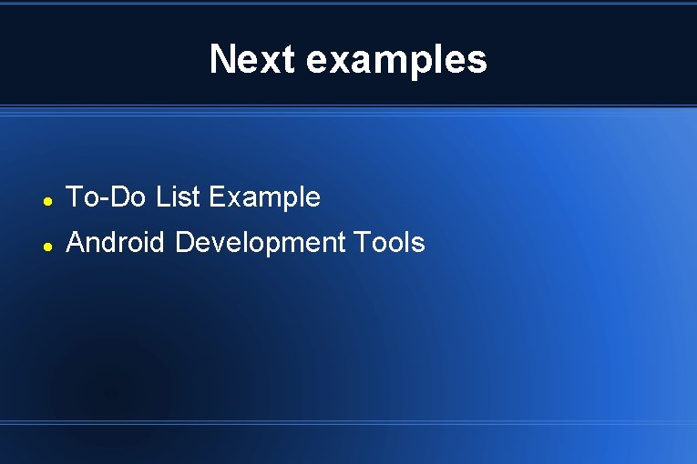 Next examples To-Do List Example Android Development Tools