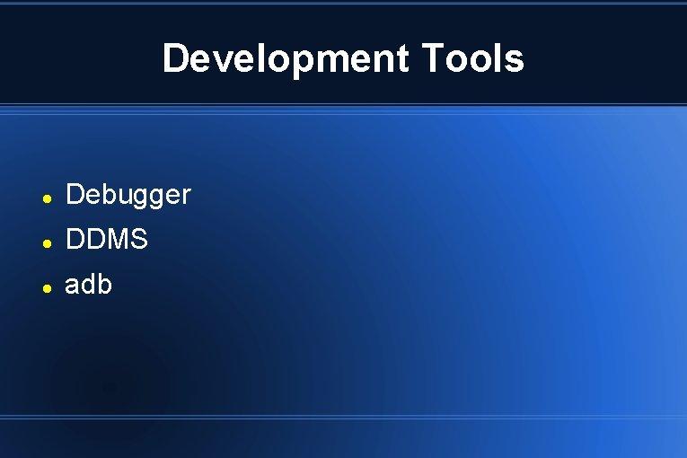 Development Tools Debugger DDMS adb