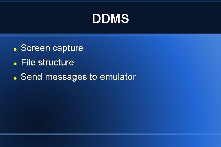 DDMS Screen capture File structure Send messages to emulator