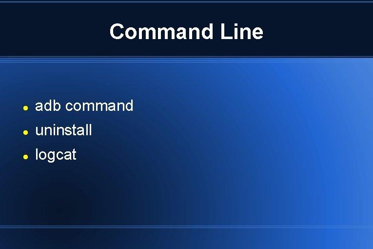 Command Line adb command uninstall logcat