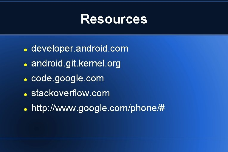 Resources developer. android. com android. git. kernel. org code. google. com stackoverflow. com http: