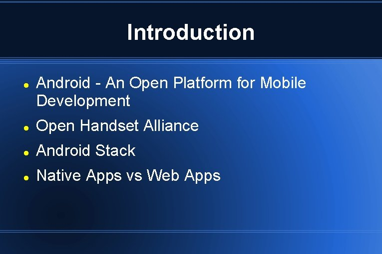 Introduction Android - An Open Platform for Mobile Development Open Handset Alliance Android Stack